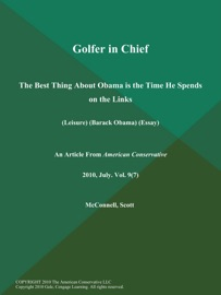 GOLFER IN CHIEF: THE BEST THING ABOUT OBAMA IS THE TIME HE SPENDS ON THE LINKS (LEISURE) (BARACK OBAMA) (ESSAY)