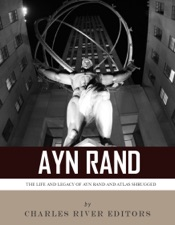 Download and Read Online Ayn Rand & Atlas Shrugged: The Life and Legacy of the Author and Book