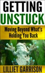 Getting Unstuck Moving Beyond Whats Holding You Back