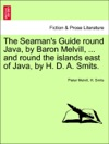 The Seamans Guide Round Java By Baron Melvill  And Round The Islands East Of Java By H D A Smits