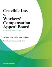 Crucible Inc. V. Workers' Compensation Appeal Board