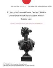 Evidence In Ottoman Courts: Oral And Written Documentation In Early-Modern Courts Of Islamic Law.