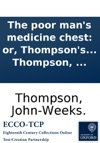 The Poor Mans Medicine Chest Or Thompsons Box Of Antibilious Alterative Sic Pills With A Few Brief Remarks On The Stomach  By John-Weeks Thompson