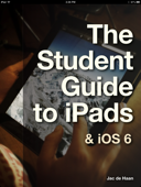 The Student Guide to iPads & iOS 6