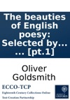 The Beauties Of English Poesy Selected By Oliver Goldsmith In Two Volumes  Pt1