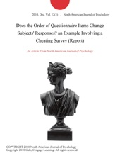 Does The Order Of Questionnaire Items Change Subjects' Responses? An Example Involving A Cheating Survey (Report)