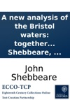 A New Analysis Of The Bristol Waters Together With The Cause Of The Diabetes And Hectic And Their Cure As It Results From Those Waters Experimentally Considerd  By John Shebbeare