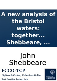 A New Analysis Of The Bristol Waters Together With The Cause Of The Diabetes And Hectic And Their Cure As It Results From Those Waters Experimentally Consider D By John Shebbeare