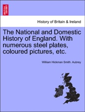 Download and Read Online The National and Domestic History of England. With numerous steel plates, coloured pictures, etc.