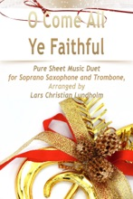 O Come All Ye Faithful Pure Sheet Music Duet for Soprano Saxophone and Trombone, Arranged by Lars Christian Lundholm
