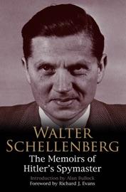 WALTER SCHELLENBERG: THE MEMOIRS OF HITLERS SPYMASTER