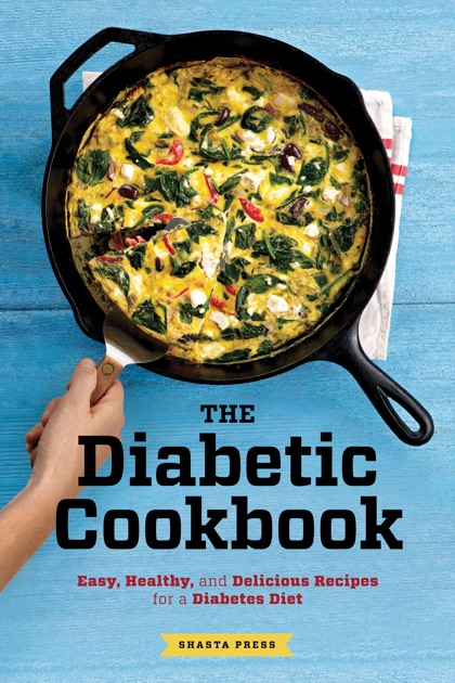The Diabetic Cookbook Easy Healthy And Delicious Recipes For A