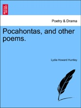 Pocahontas, And Other Poems.