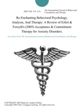 Re-Enchanting Behavioral Psychology, Analysis, And Therapy: A Review of Eifert & Forsyth's (2005) Acceptance & Commitment Therapy for Anxiety Disorders.