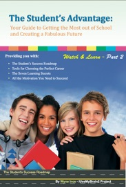 The Student S Advantage Your Guide To Getting The Most Out Of School And Creating A Fabulous Future