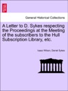 A Letter To D Sykes Respecting The Proceedings At The Meeting Of The Subscribers To The Hull Subscription Library Etc