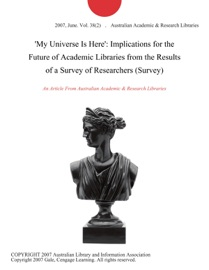 My Universe Is Here Implications For The Future Of Academic Libraries From The Results Of A Survey Of Researchers Survey