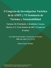 I Congreso De Investigacion Turistica De La AMIT Y VI Seminario De Turismo Y Sustentabilidad: Turismo: De Prioridades A Realidades Cancun, Mexico, 11 Y 12 De Octubre De 2007 (Cronica De Eventos)
