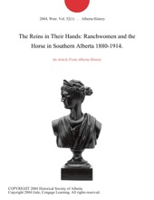 The Reins In Their Hands: Ranchwomen And The Horse In Southern Alberta 1880-1914.