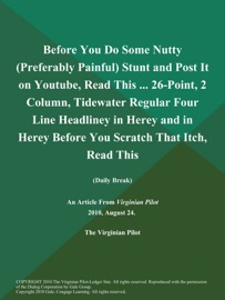 Before You Do Some Nutty Preferably Painful Stunt And Post It On Youtube Read This 26 Point 2 Column Tidewater Regular Four Line Headliney In Herey And In Herey Before You Scratch That Itch Read This Daily Break