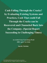 Cash Falling Through The Cracks? By Evaluating Existing Systems And Practices, Cash That Could Fall Through The Cracks Can Be Recovered And Channeled Back Into The Company (Special Report: Succeeding In Challenging Times)