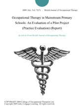 Occupational Therapy in Mainstream Primary Schools: An Evaluation of a Pilot Project (Practice Evaluation) (Report)