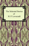 The Selected Stories Of H P Lovecraft