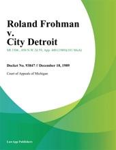 Roland Frohman V. City Detroit