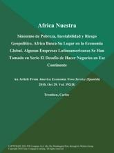 Africa Nuestra: Sinonimo De Pobreza, Inestabilidad Y Riesgo Geopolitico, Africa Busca Su Lugar En La Economia Global. Algunas Empresas Latinoamericanas Se Han Tomado En Serio El Desafio De Hacer Negocios En Ese Continente
