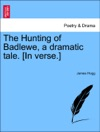 The Hunting Of Badlewe A Dramatic Tale In Verse