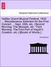 Halifax Grand Musical Festival 1830  Miscellaneous Selection For The First Concert  Sept 29th Etc Second Morning The Messiah Etc Third Morning The First Part Of Haydns Creation Etc Books Of Words