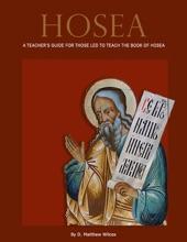 Hosea - A Teacher's Guide For Those Led To Teach The Book Of Hosea