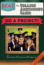 Download and Read Online Beat the College Admissions Game: Do a Project!