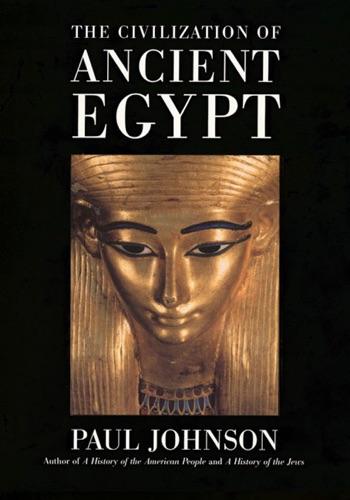 Paul Johnson - The Civilization Of Ancient Egypt
