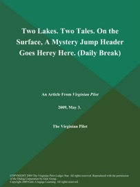 TWO LAKES. TWO TALES. ON THE SURFACE, A MYSTERY JUMP HEADER GOES HEREY HERE (DAILY BREAK)