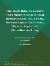 Cities Should Relent On Yardbirds You'll Might Give A Cluck About Raising Chickens, Too 34-Pointy, Tidewater Regular Hed 34-Pointy, Tidewater Regular Hed (Flavor/Gracious Living)