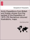 Arctic Expeditions From British And Foreign Shores From The Earliest To The Expedition Of 1875 76 Numerous Coloured Illustrations Maps VOLUME I