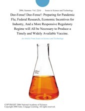 Dee-Fense! Dee-Fense!: Preparing for Pandemic Flu; Federal Research, Economic Incentives for Industry, And a More Responsive Regulatory Regime will All be Necessary to Produce a Timely and Widely Available Vaccine.