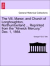 The Vill Manor And Church Of Longhoughton Northumberland  Reprinted From The Alnwick Mercury Dec 1 1864