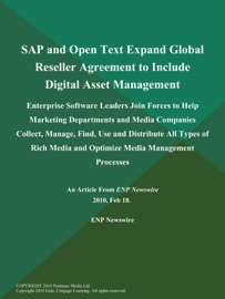 SAP and Open Text Expand Global Reseller Agreement to Include Digital Asset Management; Enterprise Software Leaders Join Forces to Help Marketing Departments and Media Companies Collect, Manage, Find, Use and Distribute All Types of Rich Media and Optimize Media Management Processes