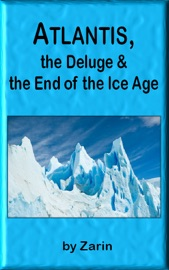 Atlantis The Deluge And The End Of The Ice Age