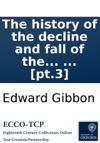 The History Of The Decline And Fall Of The Roman Empire By Edward Gibbon Esq  Pt3