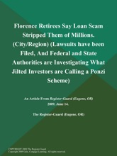 Florence Retirees Say Loan Scam Stripped Them of Millions (City/Region) (Lawsuits have been Filed, And Federal and State Authorities are Investigating What Jilted Investors are Calling a Ponzi Scheme)