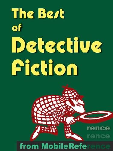 Gilbert Keith Chesterton, Arthur Conan Doyle, Edgar Wallace, Thomas Hanshaw, Anna Green, Wilkie Collins & Edgar Allan Poe - The Best of Detective Fiction