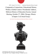 Comparative Connections: Educational History Within a Global Context: Presidential Address, Midwest History of Education Society Annual Meeting, October 27, 2006, Chicago, Illinois (Chapter 1) (Critical Essay)