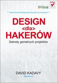 Design dla hakerów. Sekrety genialnych projektów - David Kadavy by  David Kadavy PDF Download