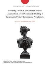 Becoming Jewish In Early Modern France: Documents On Jewish Community-Building In Seventeenth-Century Bayonne And Peyrehorade.