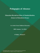 Pedagogies Of Absence: Education Beyond An Ethos Of Standardization (Issues In Education) (Essay)