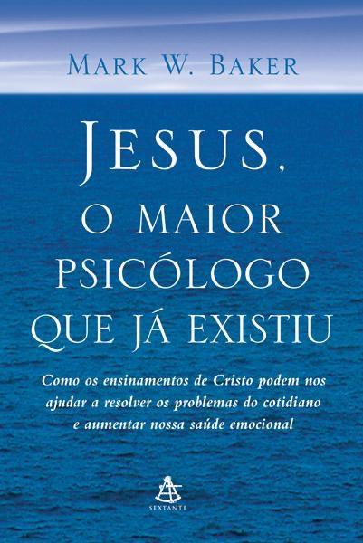 Jesus, o maior psicólogo que já existiu