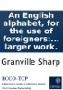 An English alphabet, for the use of foreigners: wherein the pronunciation of the vowels, or voice-letters, is explained in twelve short general rules, with their several exceptions, as abridged (for the instruction of Omai) from a larger work.